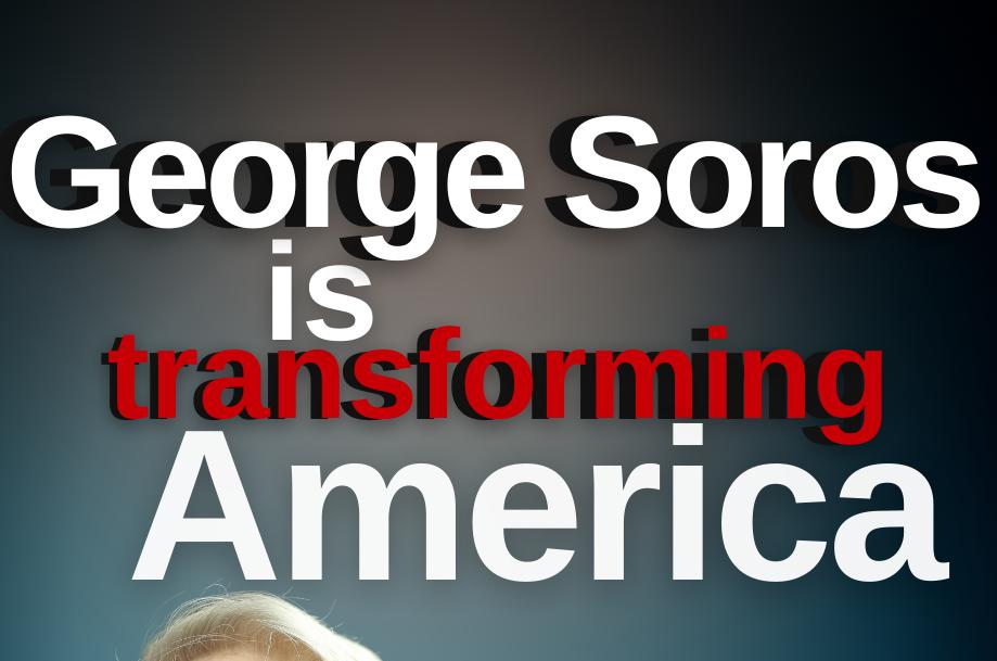 George Soros is Transforming America Special Report