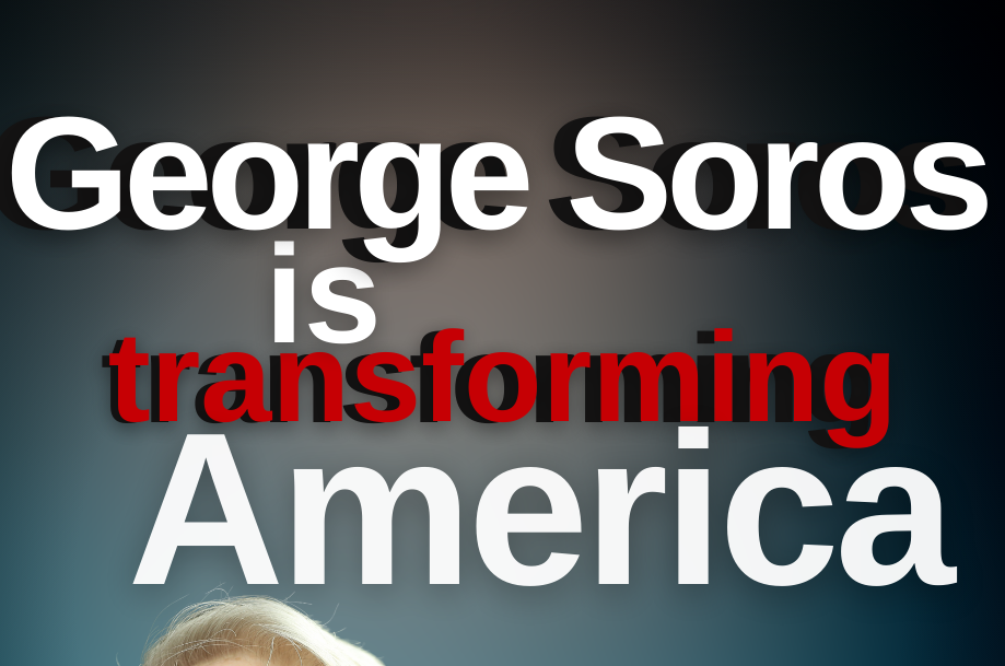 George Soros is Transforming America Special Report
